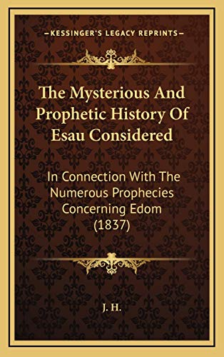 9781165623280: The Mysterious And Prophetic History Of Esau Considered: In Connection With The Numerous Prophecies Concerning Edom (1837)