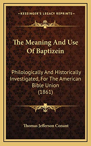 9781165623778: The Meaning and Use of Baptizein: Philologically and Historically Investigated, for the American Bible Union (1861)