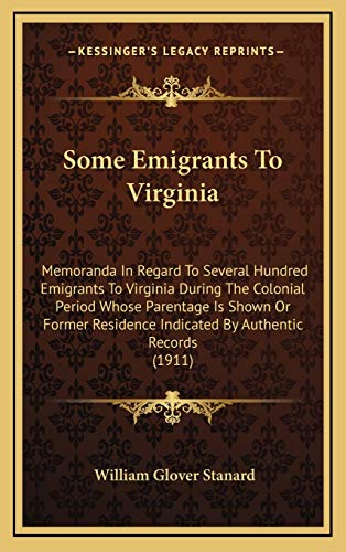 9781165624775: Some Emigrants To Virginia: Memoranda In Regard To Several Hundred Emigrants To Virginia During The Colonial Period Whose Parentage Is Shown Or Former Residence Indicated By Authentic Records (1911)