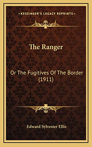 9781165626663: The Ranger: Or The Fugitives Of The Border (1911)