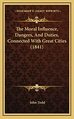 9781165629435: The Moral Influence, Dangers, And Duties, Connected With Great Cities (1841)