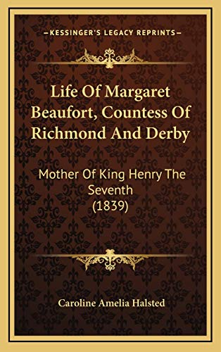 9781165629756: Life of Margaret Beaufort, Countess of Richmond and Derby: Mother of King Henry the Seventh (1839)