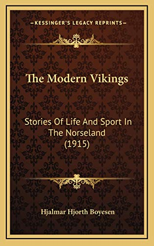 9781165630745: The Modern Vikings: Stories Of Life And Sport In The Norseland (1915)