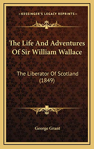 9781165631124: The Life And Adventures Of Sir William Wallace: The Liberator Of Scotland (1849)