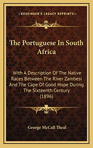 9781165633685: The Portuguese In South Africa: With A Description Of The Native Races Between The River Zambesi And The Cape Of Good Hope During The Sixteenth Century (1896)