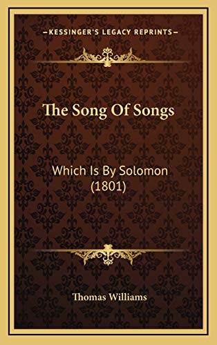 The Song Of Songs: Which Is By Solomon (1801) (9781165634903) by Thomas Williams