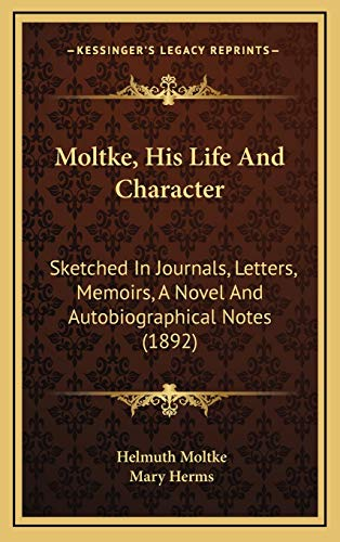 9781165634941: Moltke, His Life And Character: Sketched In Journals, Letters, Memoirs, A Novel And Autobiographical Notes (1892)