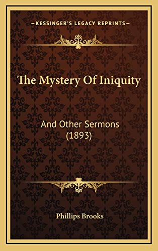 9781165636242: The Mystery Of Iniquity: And Other Sermons (1893)