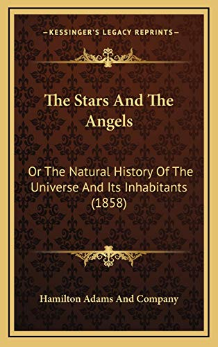 9781165636440: The Stars And The Angels: Or The Natural History Of The Universe And Its Inhabitants (1858)