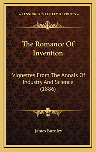 9781165637102: The Romance Of Invention: Vignettes From The Annals Of Industry And Science (1886)