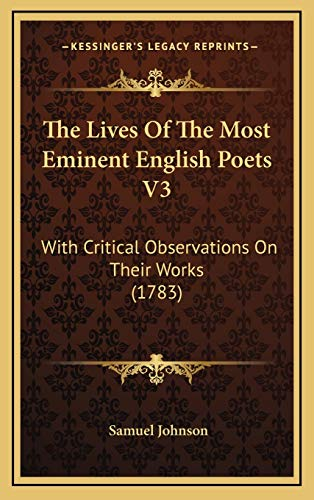 9781165637867: The Lives Of The Most Eminent English Poets V3: With Critical Observations On Their Works (1783)