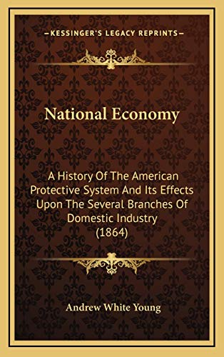 9781165638239: National Economy: A History Of The American Protective System And Its Effects Upon The Several Branches Of Domestic Industry (1864)