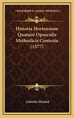 9781165640256: Historia Hortensium Quatuor Opusculis Methodicis Contexta (1577)