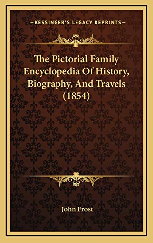9781165640324: The Pictorial Family Encyclopedia Of History, Biography, And Travels (1854)