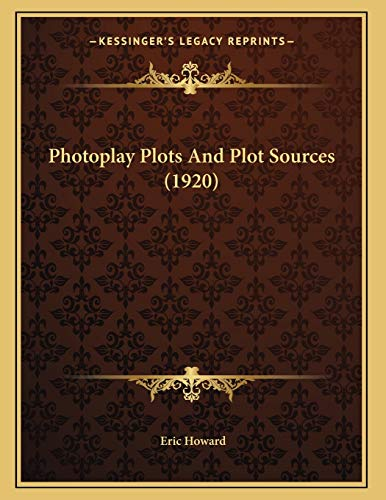 Photoplay Plots And Plot Sources (1920) (9781165642144) by Eric Howard