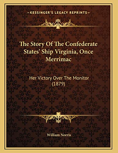 9781165643943: The Story Of The Confederate States' Ship Virginia, Once Merrimac: Her Victory Over The Monitor (1879)