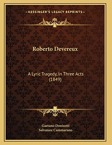 9781165646678: Roberto Devereux: A Lyric Tragedy, in Three Acts (1849)
