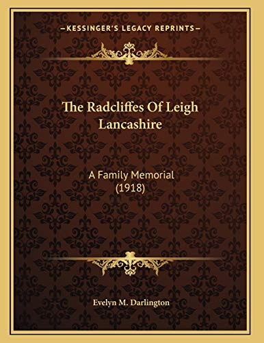 The Radcliffes of Leigh Lancashire : A: Evelyn M. Darlington