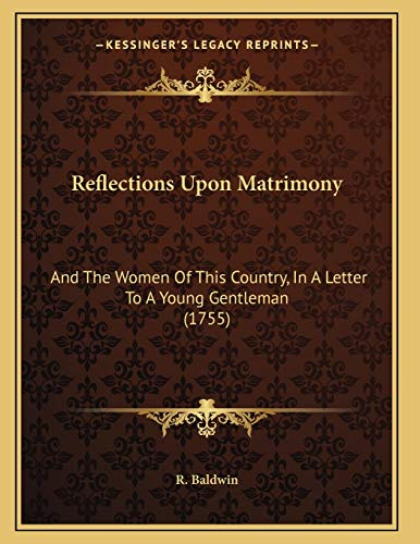 9781165647590: Reflections Upon Matrimony: And The Women Of This Country, In A Letter To A Young Gentleman (1755)
