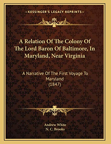 A Relation Of The Colony Of The Lord Baron Of Baltimore, In Maryland, Near Virginia: A Narrative Of The First Voyage To Maryland (1847) (1165647605) by White, Andrew