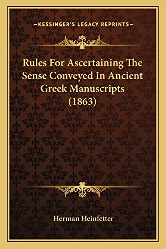 9781165649846: Rules for Ascertaining the Sense Conveyed in Ancient Greek Manuscripts (1863)