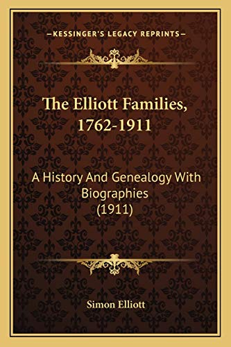 9781165649921: The Elliott Families, 1762-1911: A History And Genealogy With Biographies (1911)