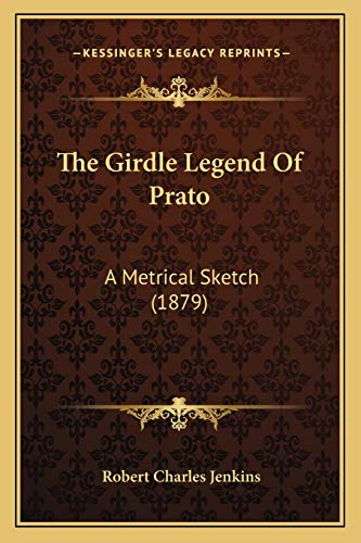 9781165650880: The Girdle Legend Of Prato: A Metrical Sketch (1879)