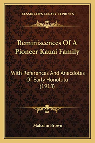 9781165651757: Reminiscences Of A Pioneer Kauai Family: With References And Anecdotes Of Early Honolulu (1918)