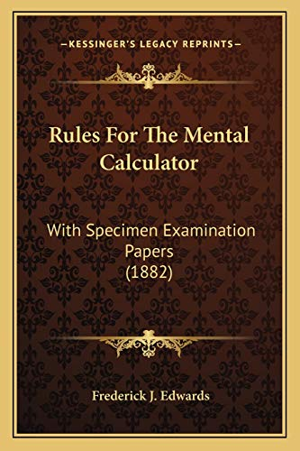 9781165655038: Rules For The Mental Calculator: With Specimen Examination Papers (1882)
