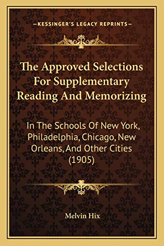 9781165656011: The Approved Selections For Supplementary Reading And Memorizing: In The Schools Of New York, Philadelphia, Chicago, New Orleans, And Other Cities (1905)
