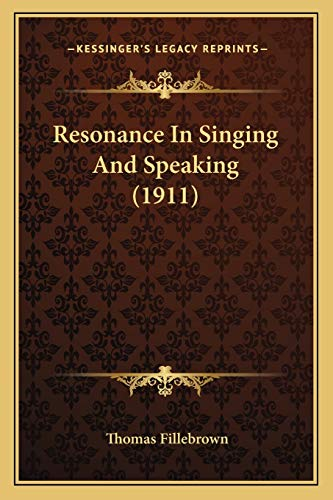 9781165657568: Resonance In Singing And Speaking (1911)