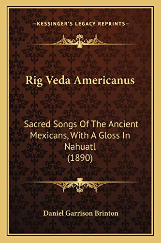 9781165657926: Rig Veda Americanus: Sacred Songs Of The Ancient Mexicans, With A Gloss In Nahuatl (1890)