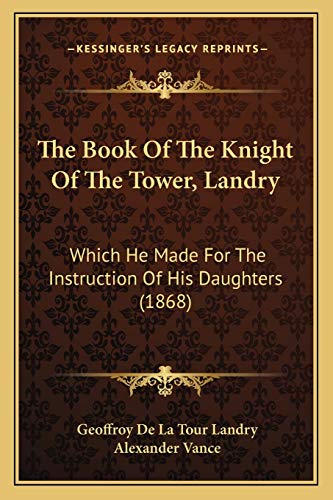 9781165657988: The Book Of The Knight Of The Tower, Landry: Which He Made For The Instruction Of His Daughters (1868)