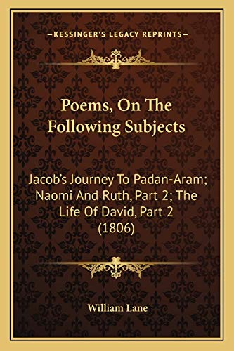 9781165659258: Poems, On The Following Subjects: Jacob's Journey To Padan-Aram; Naomi And Ruth, Part 2; The Life Of David, Part 2 (1806)