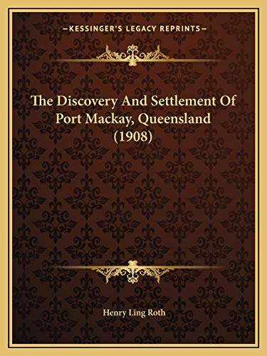 9781165659982: The Discovery And Settlement Of Port Mackay, Queensland (1908)