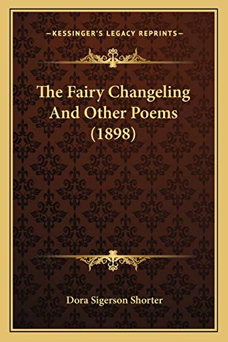9781165660018: The Fairy Changeling And Other Poems (1898)