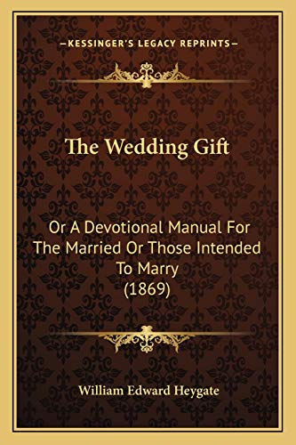 9781165665570: The Wedding Gift: Or A Devotional Manual For The Married Or Those Intended To Marry (1869)