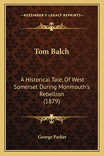 9781165667307: Tom Balch: A Historical Tale, of West Somerset During Monmouth's Rebellion (1879)