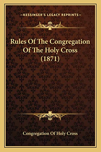 9781165667628: Rules Of The Congregation Of The Holy Cross (1871)