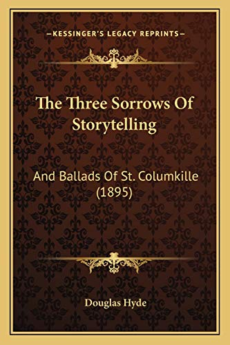 9781165668229: The Three Sorrows Of Storytelling: And Ballads Of St. Columkille (1895)