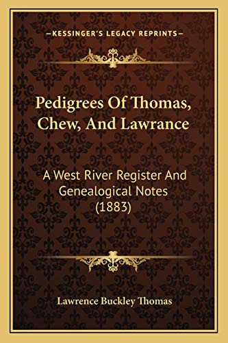 9781165669417: Pedigrees Of Thomas, Chew, And Lawrance: A West River Register And Genealogical Notes (1883)