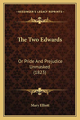 9781165669844: The Two Edwards: Or Pride And Prejudice Unmasked (1823)