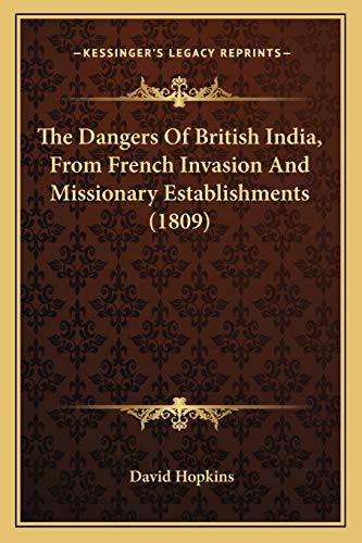 9781165671397: The Dangers Of British India, From French Invasion And Missionary Establishments (1809)