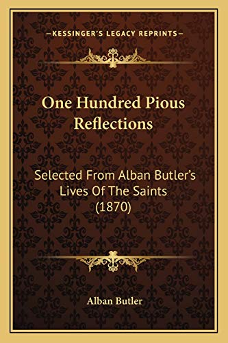 9781165672141: One Hundred Pious Reflections: Selected from Alban Butler's Lives of the Saints (1870)