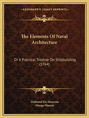 9781165672967: The Elements Of Naval Architecture: Or A Practical Treatise On Shipbuilding (1764)