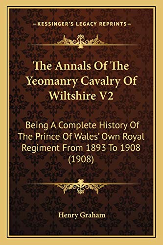 9781165673209: The Annals of the Yeomanry Cavalry of Wiltshire V2: Being a Complete History of the Prince of Wales' Own Royal Regiment from 1893 to 1908 (1908)