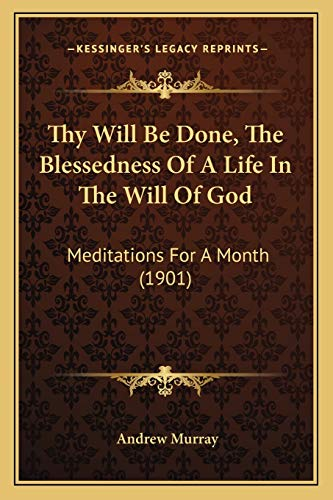 9781165673650: Thy Will Be Done, The Blessedness Of A Life In The Will Of God: Meditations For A Month (1901)