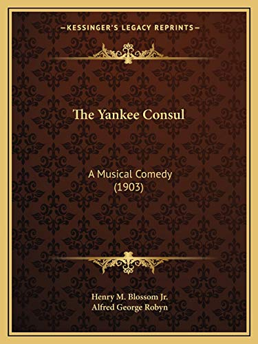 9781165674640: The Yankee Consul: A Musical Comedy (1903)