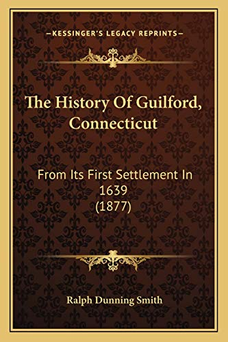 9781165675128: The History Of Guilford, Connecticut: From Its First Settlement In 1639 (1877)