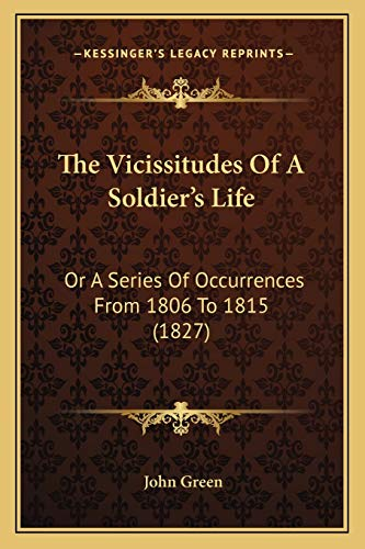 9781165676859: The Vicissitudes Of A Soldier's Life: Or A Series Of Occurrences From 1806 To 1815 (1827)